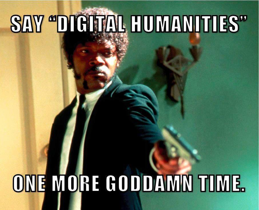 Digital humanities meme found online. Made using the Samuel L. Jackson Meme generator, based on his appearance in Pulp Fiction.