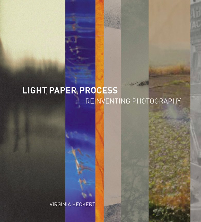 Light, Paper, Process. Reinventing Photography. Virginia Heckert